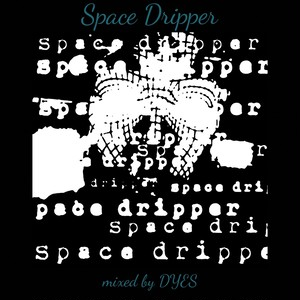 DJ dyes - Space Dripper [MIX CDR]