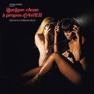 ADRIAN YOUNGE PRESENTS VENICE DAWN /  QUELQUE CHOSE A PROPOS D'AVRIL II ( INSTRUMENTALES)