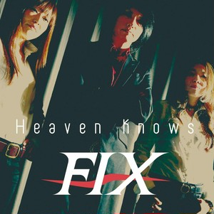 FIX「Heaven Knows」