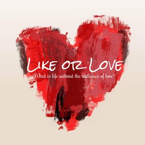 LIKE OR LOVE  ~What is life without radiance of love?~
