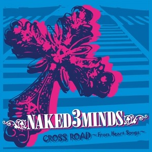 CROSSROAD~From Heart Songs~(NAKED3MINDS)