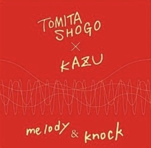 メロディー&ノック トミタショウゴ&KAZU