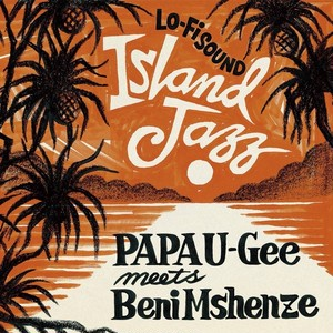 Island Jazz/ PAPA U-Gee meets BENI MSHENZE.    CD
