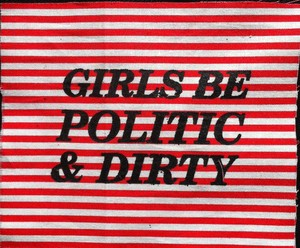GIRLS BE POLITIC & DIRTY