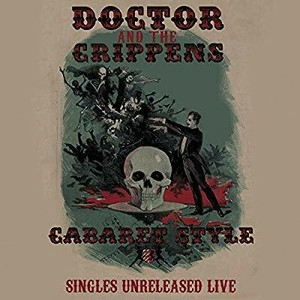 DOCTOR AND THE CRIPPENS/SINGLES UNRELEASED LIVE
