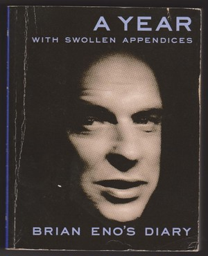 A  YEAR  WITH SWOLLEN APPENDICES  Brian Eno ブライアン・イーノ日記