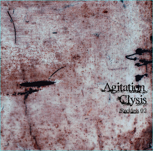 Agitation Clysis ~Reckless 02~
