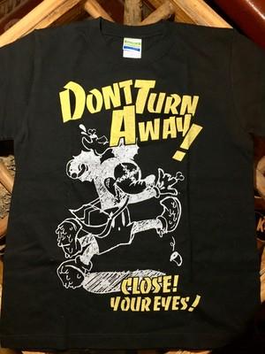 【今だけSALE!!】DONT TURN AWAY/CLOSE YOUR EYES T-SHIRTS