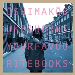 オオシマコウスケ&HORNS / YOUR FAVOURITE BOOKS