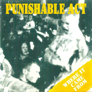 【USED】Punishable Act / Where It Came From