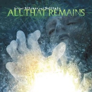 【USED】ALL THAT REMAINS / Behind Silence And Solitude