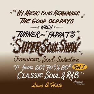 SUPER SOUL SHOW vol.7 ~Love & Hate~ / FADDA-T's a.k.a TURNER from KING RYUKYU SOUND