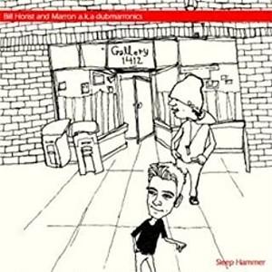 "Bill Horist & marron aka dubmarronics - ""Sleep Hammer"""