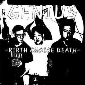 Birth Choice Death / GENIUS