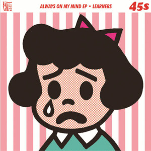 LEARNERS / Always On My Mind 7inch