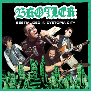 "BROILER ""BESTIALIZED IN DYSTOPIA CITY"""