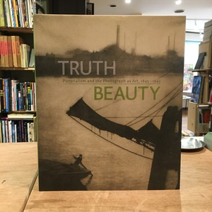 TRUTH BEAUTY:Pictorialism and the Photograph as Art,1845-1945
