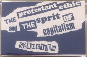 SEDUCTION - the Protestantethic and the Spirit of Capitalism  TAPE