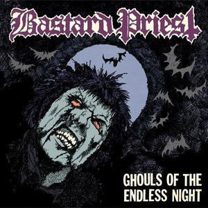 BASTARD PRIEST/GHOULS OF THE ENDLESS NIGHT