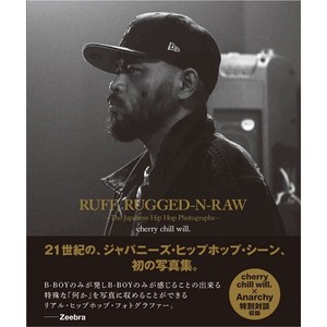 【2月9日リリース】cherry chill will. - RUFF, RUGGED-N-RAW-The Japanese Hip Hop Photographs- (写真集)
