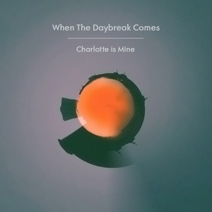Charlotte is Mine「When The Daybreak Comes」