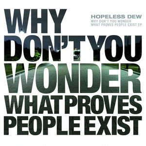 HOPELESS DEW / WHY DON'T YOU WONDER WHAT PROVES PEOPLE EXIST EP (CD)