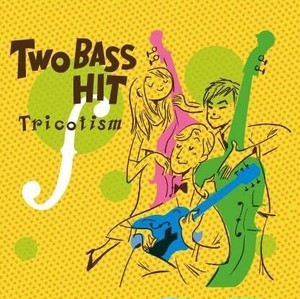 Tricotism 1st CD『Two Bass Hit』