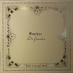 【LP】FEATHER DA GAMBA/Like It Or Get Bent