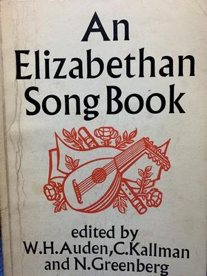 AN ELIZABETHAN SONG BOOK 【編:Noah Greenberg, テキスト:W.H.Auden, Chester Kallman】   出版社:Faber and Faber 初版1957年1977年刷版