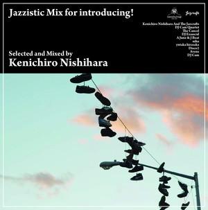 Kenichiro Nishihara Mix CD「Jazzistic Mix for introducing! mixed by Kenichiro Nishihara」