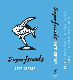 Superfriends / LATE GREATS