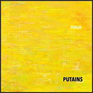 PUTAINS / YOLO