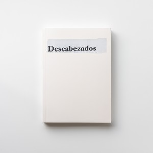 Descabezados by Jonathan Hernandez