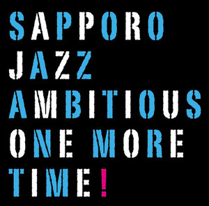 ONE MORE TIME!  / SAPPORO JAZZ AMBITIOUS