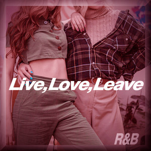 Live,Love,Leave. -R&B-