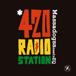 420RADIOSTATION 2 / MASSADOGSS meets EQ