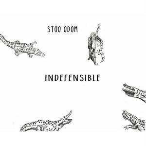 "Stoo Odom - ""INDEFENSIBLE"""