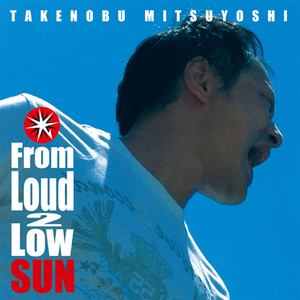 From Loud 2 Low SUN  /光吉猛修