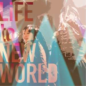 LiFE to NEW WORLD
