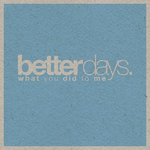 Better Days「What You Did To Me」