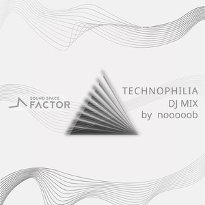 TECHNOPHILIA DJ MIX by nooooob / FACTOR DJ MIX SERIES