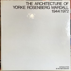 THE ARCHITECTURE OF YORKE ROSENBERG MARDALL 1944/1972