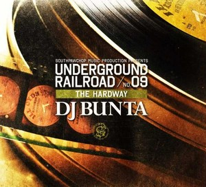 "UNDERGROUND RAILROAD/NO.09 ""THE HARDWAY"" / DJ BUNTA"