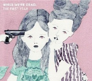 "VARIOUS ARTISTS ""WHILE WE'RE DEAD.: THE FIRST YEAR"" / CD+FANZINE"