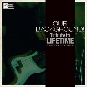 V.A: OUR BACKGROND! Tribute to LIFE TIME