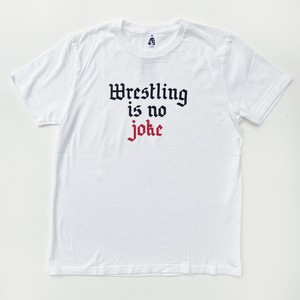 WRESTLING IS NO JOKE Tシャツ