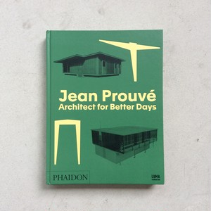 Jean Prouve Architect for Better Days / PHAIDON