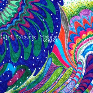 """Kovacs 3rd Album """"Swirl Coloured Rimbaud"""" ダイジェストMix (アルバム完全版ダウンロード・コード付属)"""