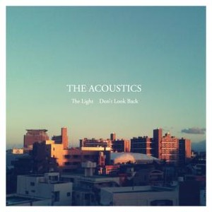 THE ACOUSTICS / The Light / Don't Look Back (7″ VINYL)