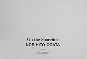 緒方範人(NORIHITO OGATA)On the Shoreline